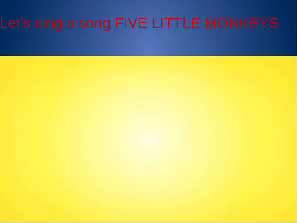 Let's sing a song FIVE LITTLE MONKEYS
