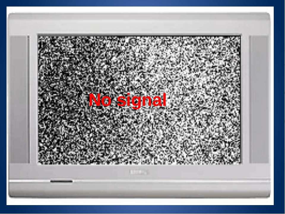No signal Customer: