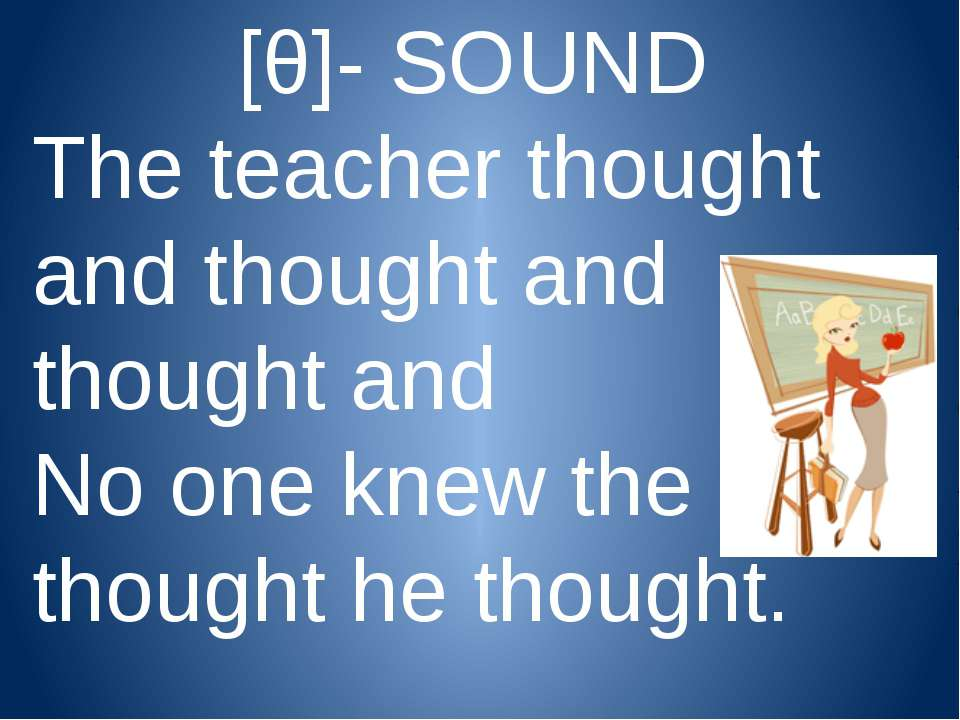 [θ]- SOUND The teacher thought and thought and thought and No one knew the th...