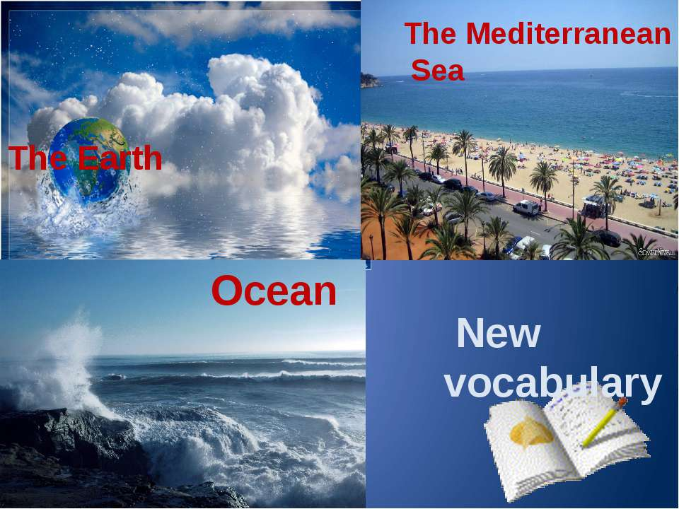 The Earth Ocean The Mediterranean Sea New vocabulary