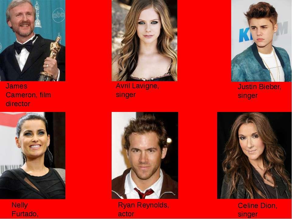 Justin Bieber, singer Avril Lavigne, singer James Cameron, film director Nell...