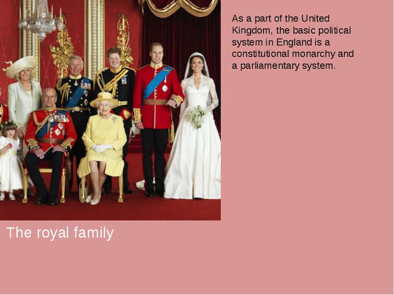 The royal family As a part of the United Kingdom, the basic political system ...