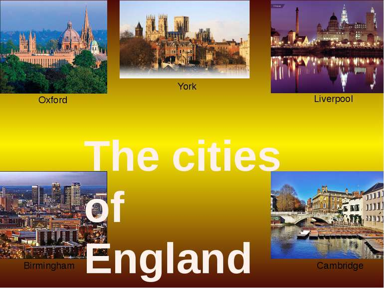 York Oxford Liverpool Birmingham Cambridge The cities of England