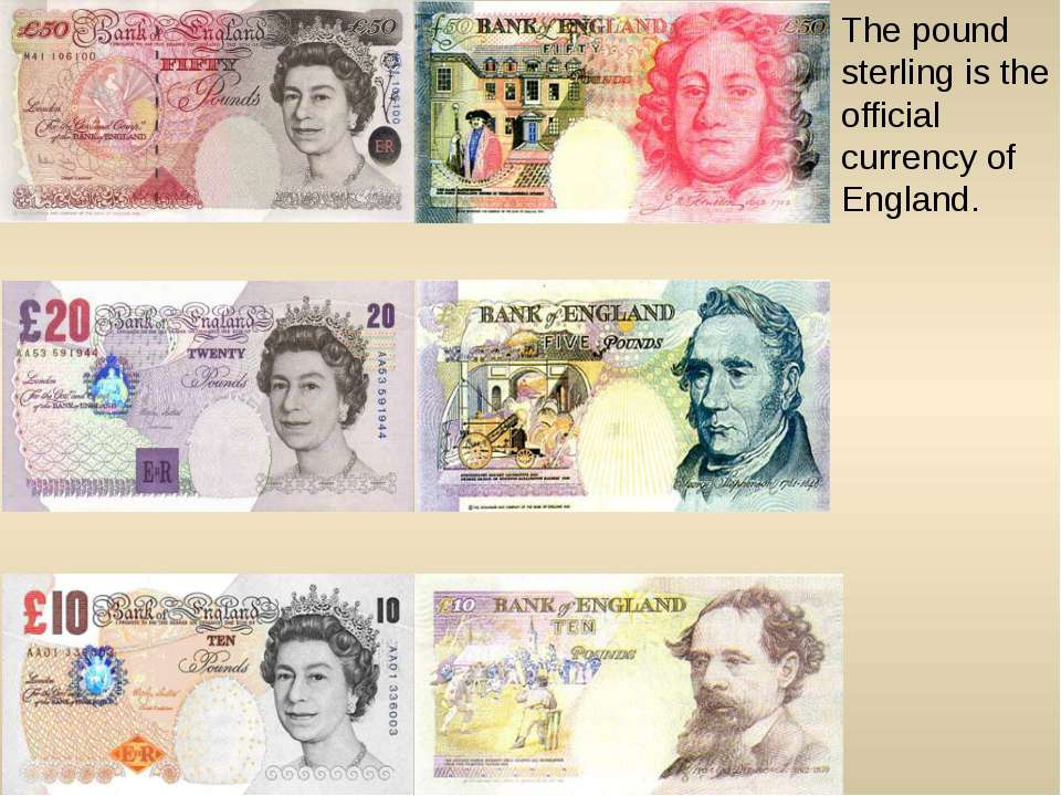 The pound sterling is the official currency of England.