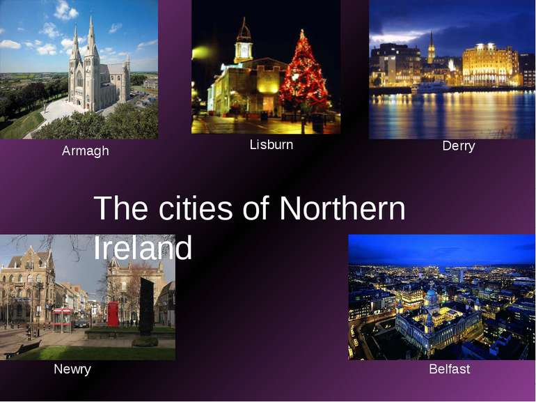Armagh Derry Newry Belfast Lisburn The cities of Northern Ireland