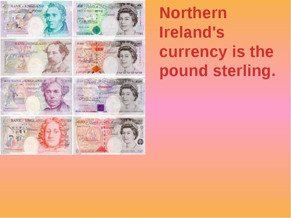 Northern Ireland's currency is the pound sterling.