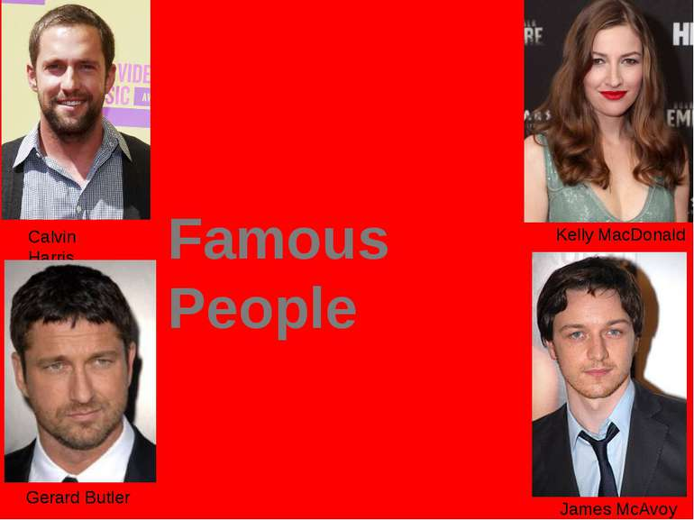 Calvin Harris Gerard Butler Kelly MacDonald James McAvoy Famous People