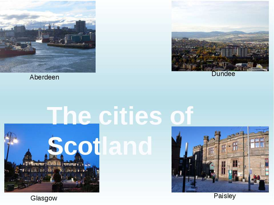 Aberdeen Dundee Glasgow Paisley The cities of Scotland