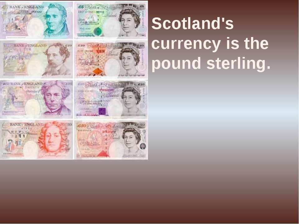 Scotland's currency is the pound sterling.