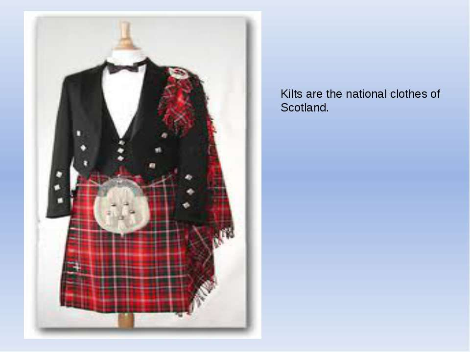 Kilts are the national clothes of Scotland.