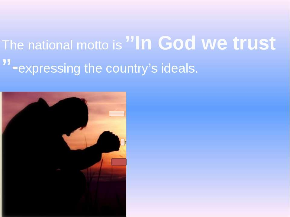 The national motto is ''In God we trust ''-expressing the country's ideals.