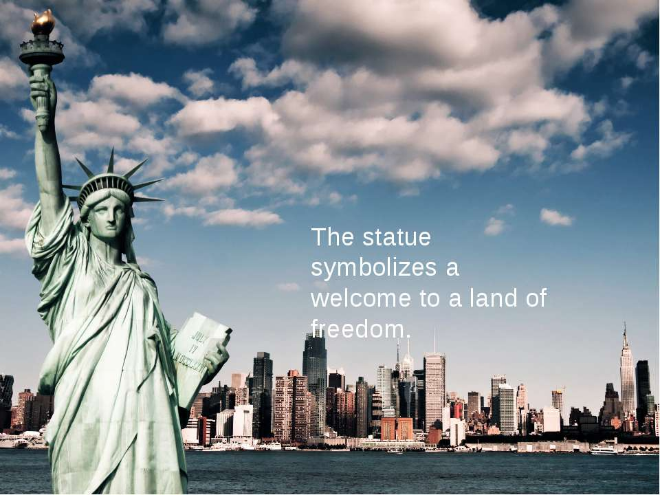 The statue symbolizes a welcome to a land of freedom.