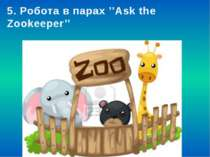 5. Робота в парах ''Ask the Zookeeper''