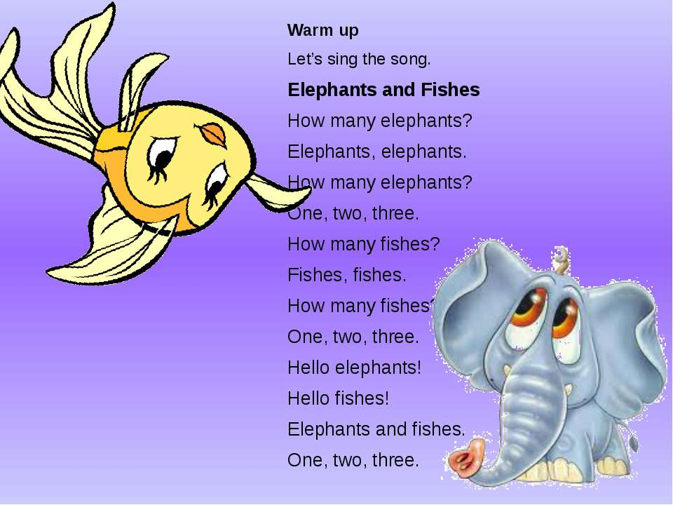 Warm up Let's sing the song. Elephants and Fishes How many elephants? Elephan...