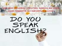 Creative English Lesson має свою специфіку і структуру, відмінну від уроків і...