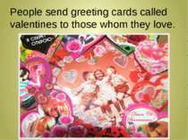 People send greeting cards called valentines to those whom they love.