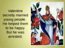 Valentine secretly married young people. He helped them to be happy. But he w...