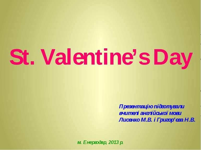 St. Valentine's Day Презентацію підготували вчителі англійської мови Лисенко ...