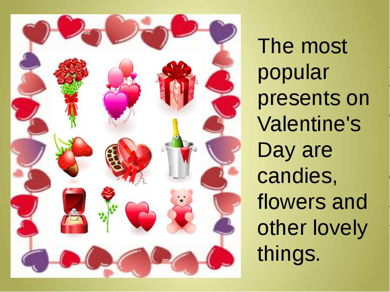 The most popular presents on Valentine's Day are candies, flowers and other l...