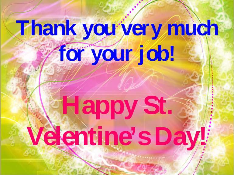 Thank you very much for your job! Happy St. Velentine's Day!