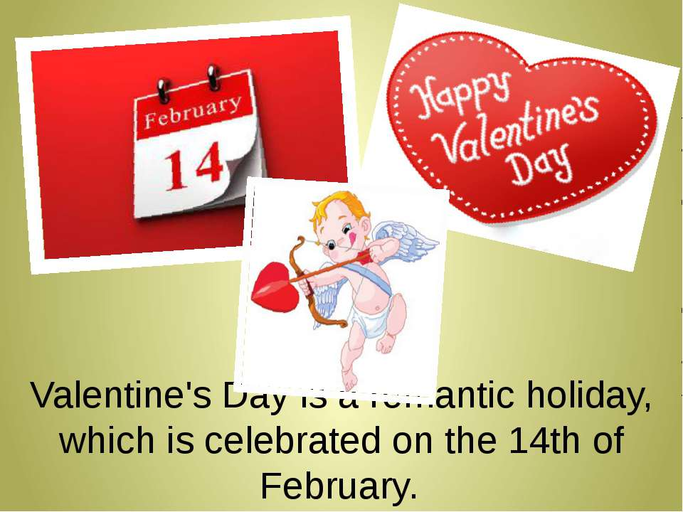 Valentine's Day is a romantic holiday, which is celebrated on the 14th of Feb...