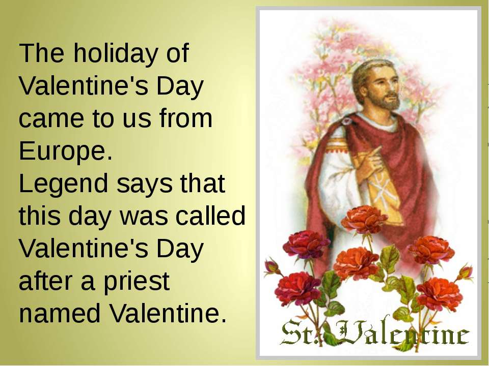 The holiday of Valentine's Day came to us from Europe. Legend says that this ...