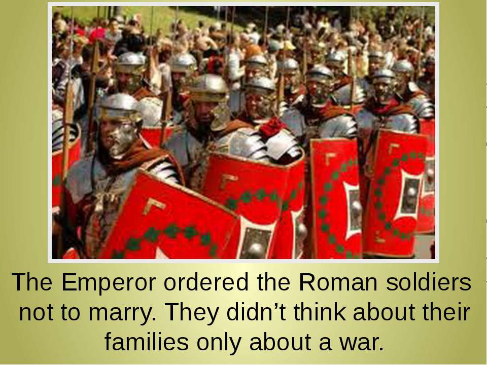 The Emperor ordered the Roman soldiers not to marry. They didn't think about ...