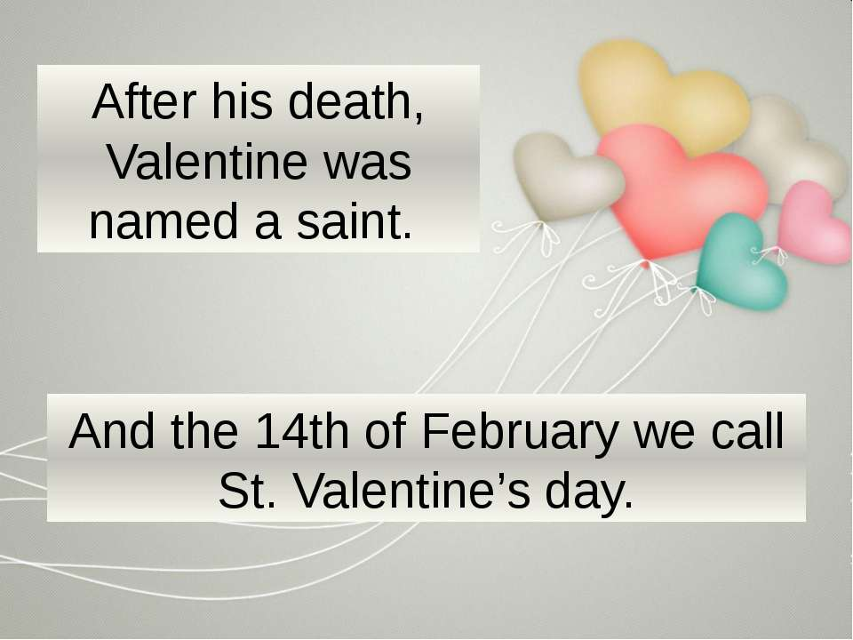 And the 14th of February we call St. Valentine's day. After his death, Valent...