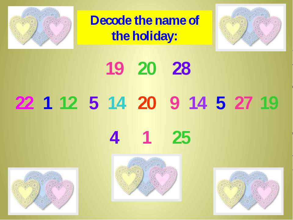 5 28 19 22 1 14 12 20 20 14 9 27 5 4 1 25 19 Decode the name of the holiday: