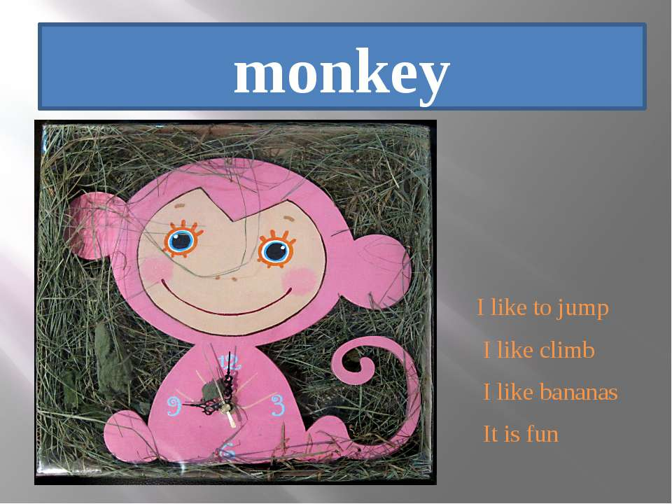 monkey I like to jump I like climb I like bananas It is fun