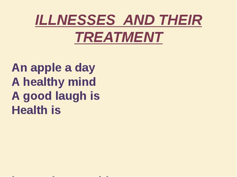 ILLNESSES AND THEIR TREATMENT An apple a day A healthy mind A good laugh is H...