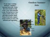 Outdoor Summer Jobs If you enjoy working outdoors, consider a seasonal farm j...