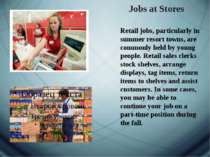 Jobs at Stores Retail jobs, particularly in summer resort towns, are commonly...