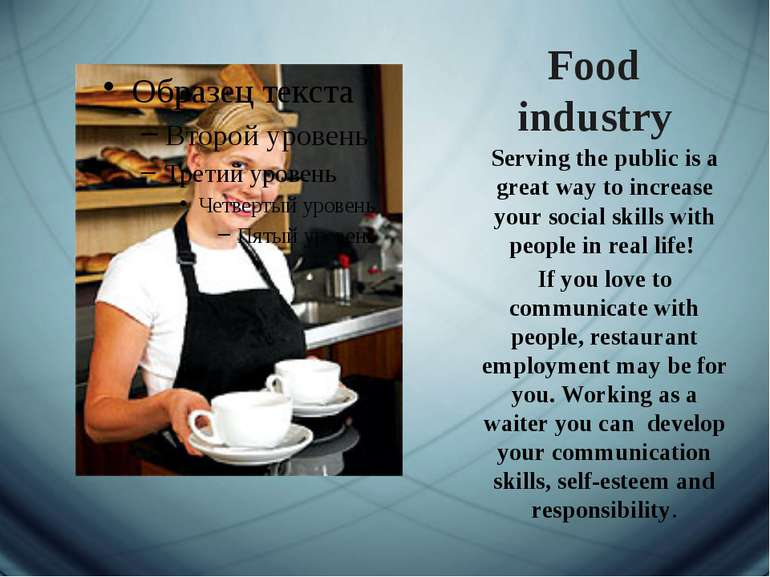 Food industry Serving the public is a great way to increase your social skill...