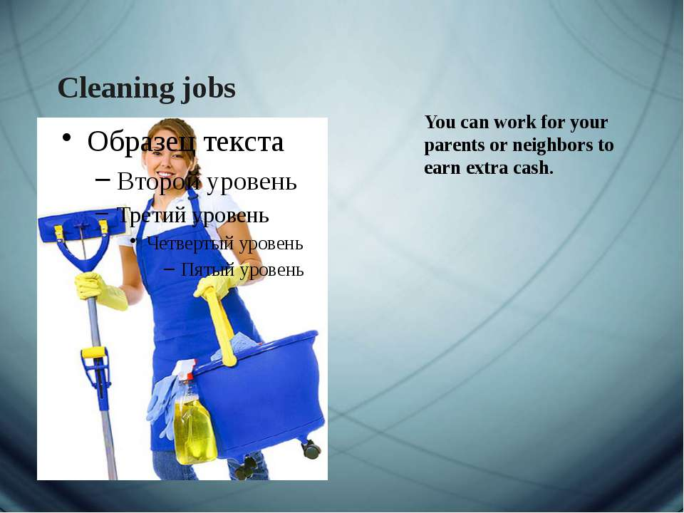 Cleaning jobs You can work for your parents or neighbors to earn extra cаsh.