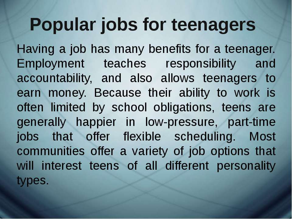 Popular jobs for teenagers Having a job has many benefits for a teenager. Emp...