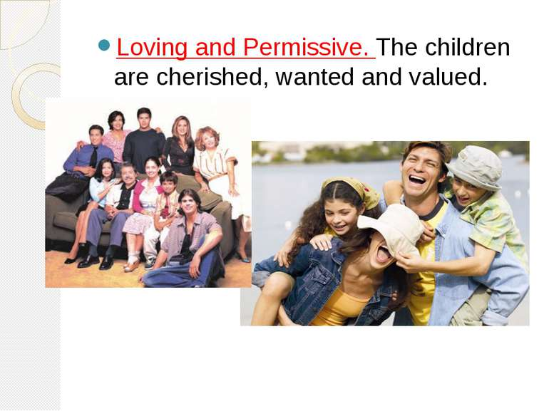 Loving and Permissive. The children are cherished, wanted and valued.