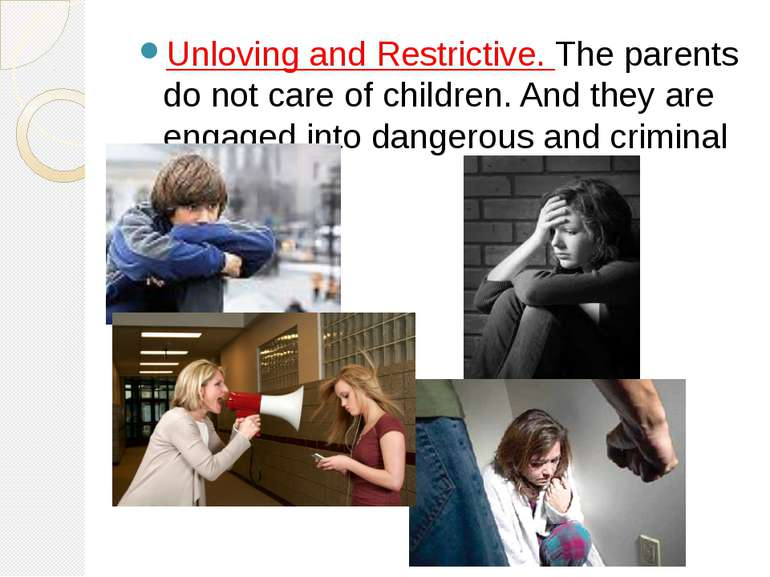 Unloving and Restrictive. The parents do not care of children. And they are e...