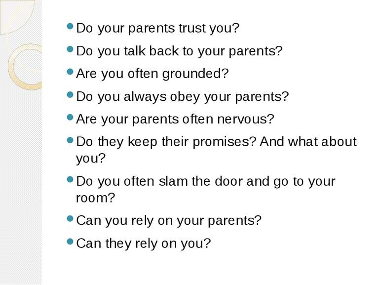Do your parents trust you? Do you talk back to your parents? Are you often gr...