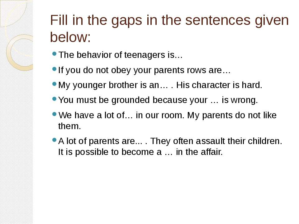 Fill in the gaps in the sentences given below: The behavior of teenagers is… ...