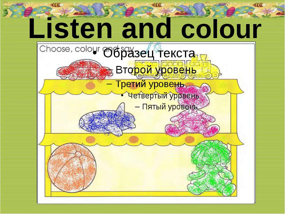Listen and colour