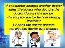 If one doctor doctors another doctor does the doctor who doctors the doctor d...