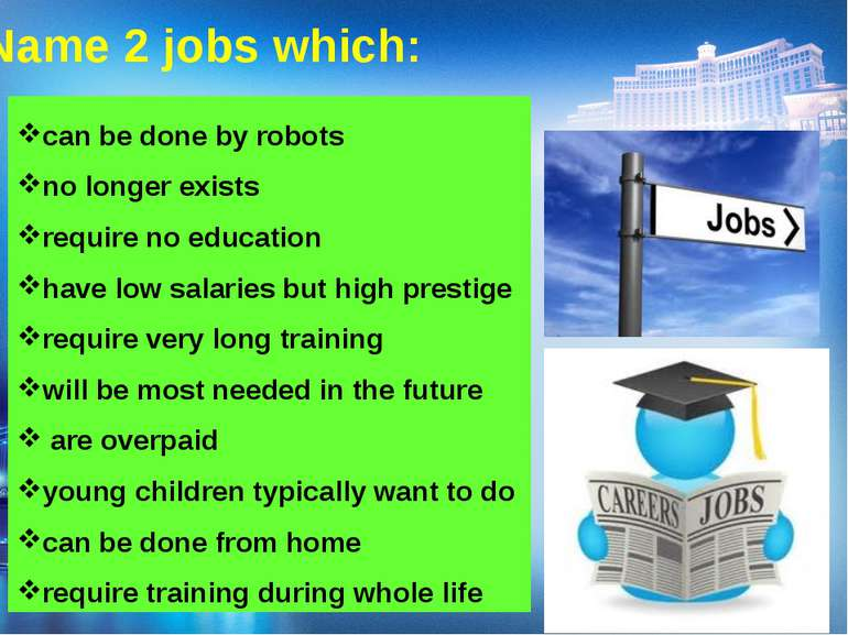 Name 2 jobs which: can be done by robots no longer exists require no educatio...