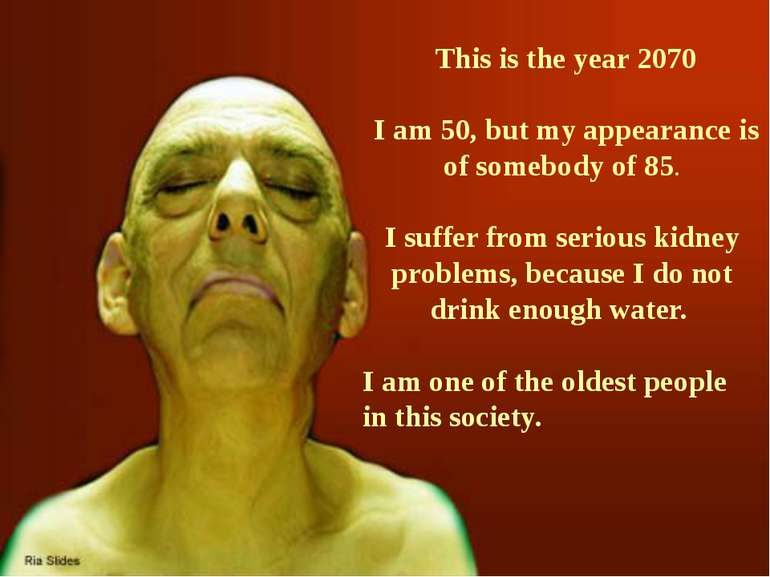 This is the year 2070 I am 50, but my appearance is of somebody of 85. I suf...