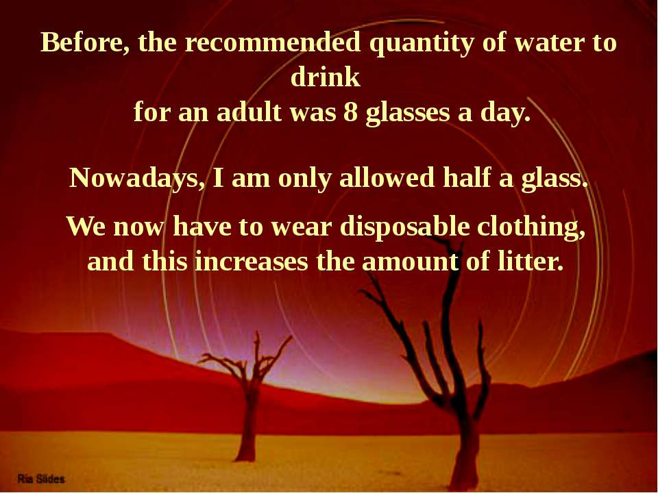 Before, the recommended quantity of water to drink for an adult was 8 glasses...