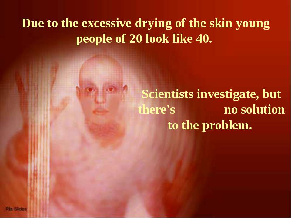 Due to the excessive drying of the skin young people of 20 look like 40. Scie...