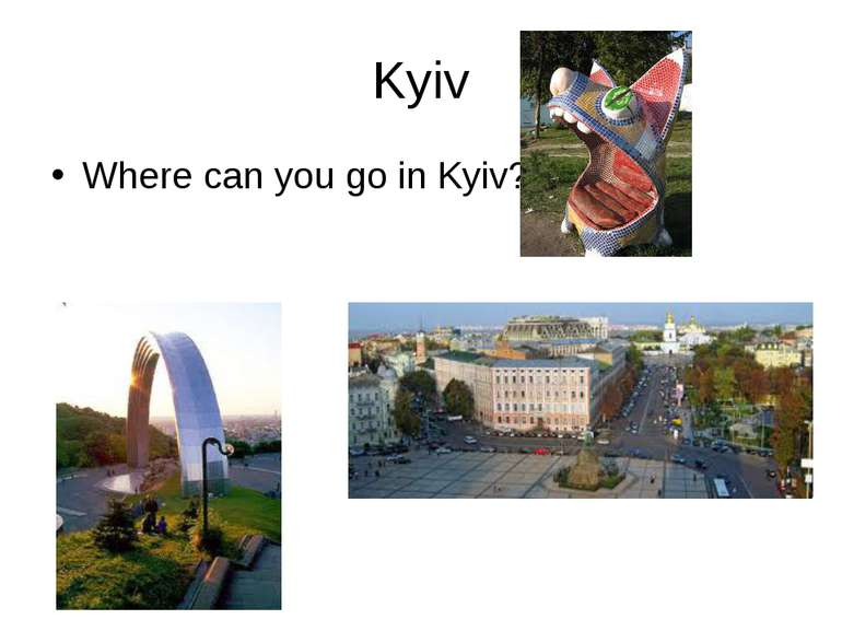 Kyiv Where can you go in Kyiv?
