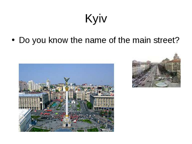 Kyiv Do you know the name of the main street?