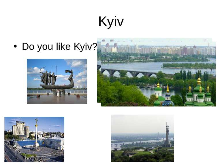 Kyiv Do you like Kyiv?