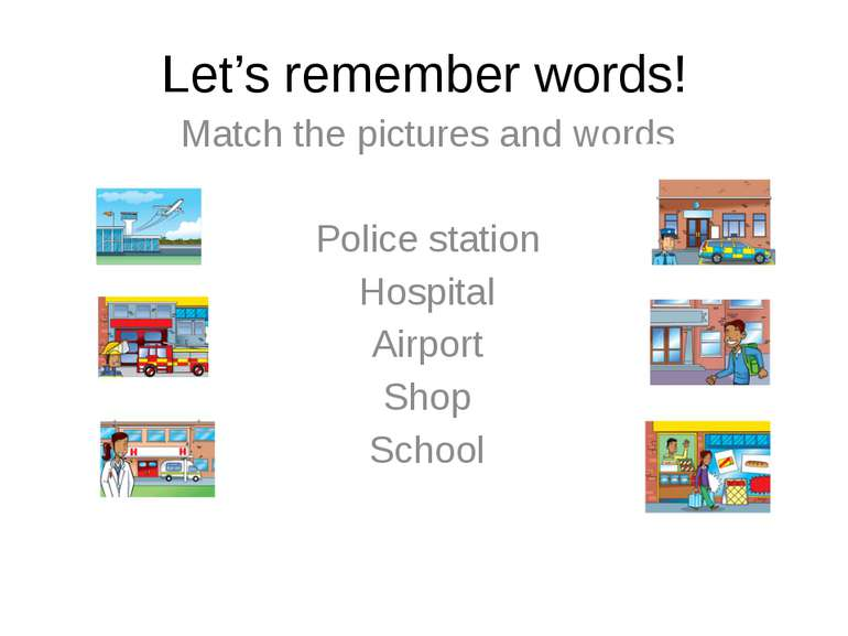 Let's remember words! Match the pictures and words Police station Hospital Ai...